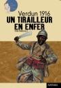 Verdun 1916, un tirailleur en enfer